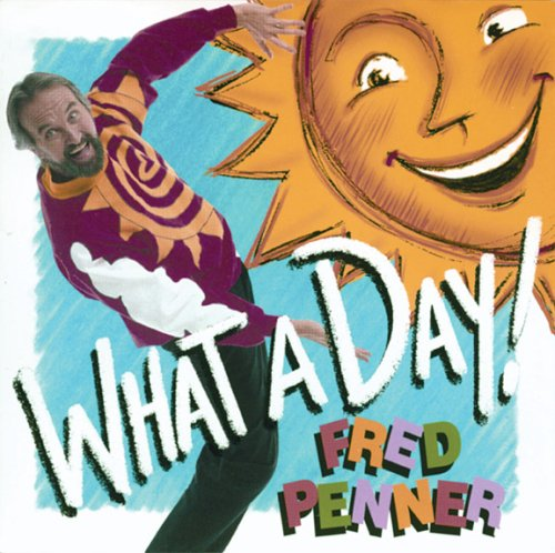 Fred Penner What A Day!