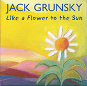 Jack Grunsky Like A Flower To The Sun - Songs, Rhythm And Movement For The Growing Child