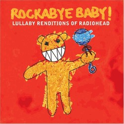 Rockabye Baby! Lullaby Renditions Of Radiohead by Rockabye Baby