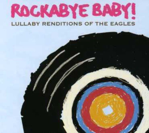 Rockabye Baby! Lullaby Renditions Of The Eagles Rockabye Baby