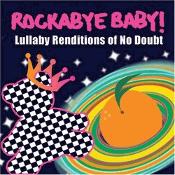 Rockabye Baby! Lullaby Renditions Of No Doubt by Rockabye Baby