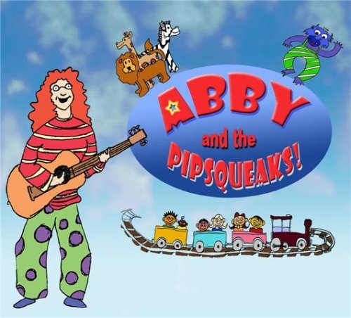 Abby And The Pipsqueaks! by Abby And The Pipsqueaks