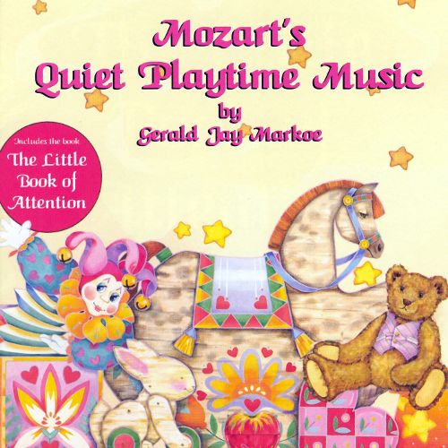 Mozart's Quiet Playtime Music + The Little Book Of Attention (booklet) by Gerald Jae Markoe