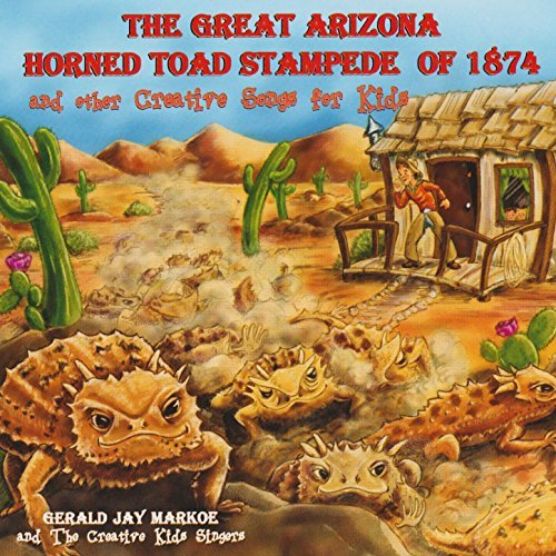 Great Arizona Horned Toad Stampede Of 1874 And Other Creative Songs For Kids by Gerald Jae Markoe