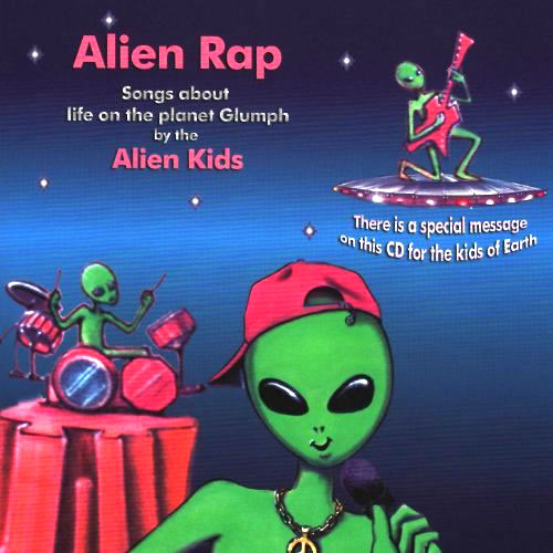 Alien Rap - Songs About Life On The Planet Glumph Sung To Cool Dance Beats By The Alien Kids by Gerald Jae Markoe