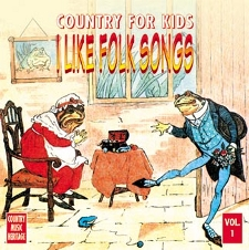 Country For Kids Volume 1 - I Like Folk Songs by Country Music Heritage