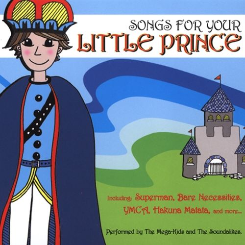 The Mega Kids & The Soundalikes Songs For Your Little Prince