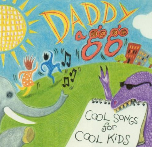 Cool Songs For Cool Kids Daddy A Go Go