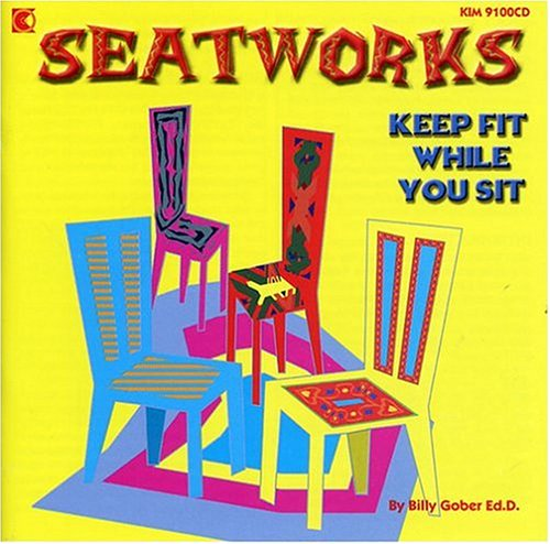 Seatworks - Keep Fit While You Sit - A Workout For All Ages by Billy Gober Ed.d