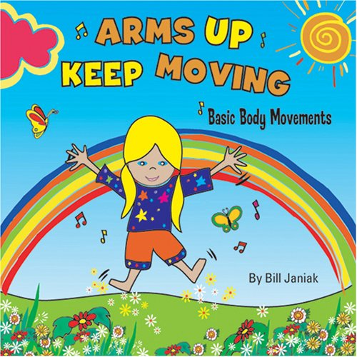 Arms Up Keep Moving - Basic Body Movements For Children by Bill Janiak