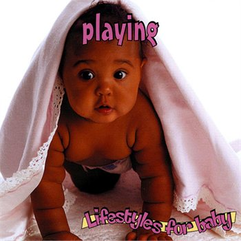 Lifestyles For Baby Series: Playing