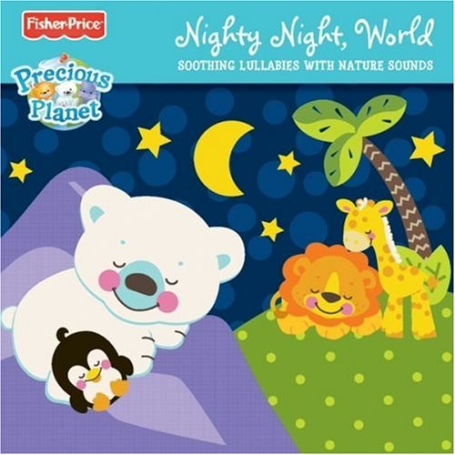 Nighty Night, World - Soothing Lullabies With Nature Sounds Cd by Fisher Price
