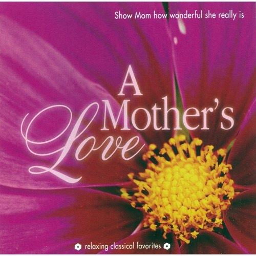 A Mother's Love - Relaxing Classical Music Favorites For Mothers Various Artists