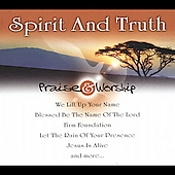 Praise & Worship: Spirit And Truth Songs by Various Artists