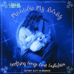 Sugar Beats Presents: Mellow My Baby Soothing Songs And Lullabies by Sherry Goffin Kondor