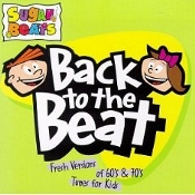 Back To The Beat - Fresh Versions Of 60's & 70's Tunes For Kids Sugar Beats