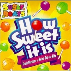 How Sweet It Is - Fresh Versions Of Retro Pop Songs For Kids Sugar Beats