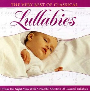 Very Best Of Classical: Lullabies Various Artists