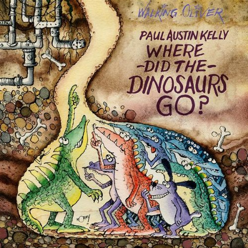 Where Did The Dinosaurs Go? Paul Austin Kelly
